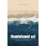 Iluminismul azi. Argumentație în favoarea rațiunii, științei, umanismului și progresului - Steven Pinker