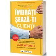 Imbratiseaza-ti clientii - Jack Mitchell