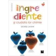 Ingrediente și ciudata lor chimie - George Zaidan