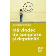 Mă vindec de complexe și deprimări - Christophe Andre