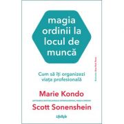 Magia ordinii la locul de muncă - Marie Kondo