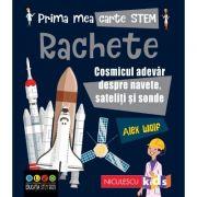Prima mea carte STEM: RACHETE. Cosmicul adevăr despre navete, sateliți și sonde - Alex Woolf