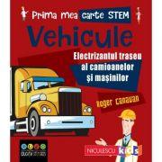 Prima mea carte STEM: VEHICULE. Electrizantul traseu al camioanelor și mașinilor - Roger Canavan