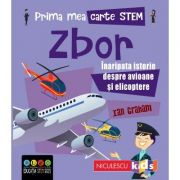 Prima mea carte STEM: ZBOR. Înaripata istorie despre avioane și elicoptere - Ian Graham