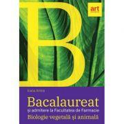 Bacalaureat si admitere la Facultatea de Farmacie. Biologie vegetala si animala pentru clasele a IX-a - a X-a - Ioana Arinis