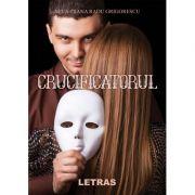 Crucificatorul - Nela-Diana Radu Grigorescu