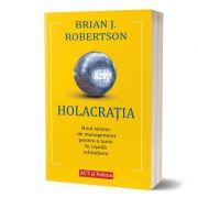 Holacratia. Noul sistem de management pentru o lume in rapida schimbare - Brian J. Robertson