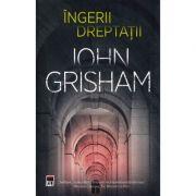 Ingerii dreptatii - John Grisham
