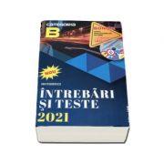 Intrebari si teste 2021, categoria B. Pentru obtinerea permisului de conducere auto - Dan Teodorescu
