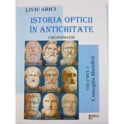 Istoria opticii in antichitate. Crestomatie, volumul 1. Conceptia filozofica - Liviu Arici