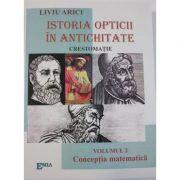 Istoria opticii in antichitate. Crestomatie, volumul 2. Conceptia matematica - Liviu Arici