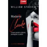 Madame Claude. O lume secretă a plăcerii, privilegiilor și puterii - William Stadiem