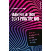 Manipulatorii sunt printre noi - Isabelle Nazare-Aga