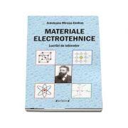 Materiale electrotehnice. Lucrari de laborator - Emilian Mircea Ardeleanu