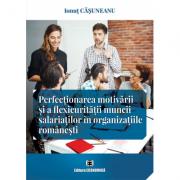 Perfectionarea motivarii si a flexicuritatii muncii salariatilor in organizatiile romanesti - Ionut Casuneanu