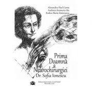 Prima Doamna a Neurochirurgiei Doctor Sofia Ionescu - Alexandru Vlad Ciurea