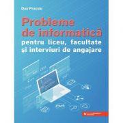 Probleme de informatică pentru liceu, facultate și interviuri de angajare - Dan Pracsiu