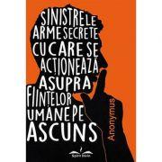 Sinistrele arme secrete cu care se acţionează asupra fiinţelor umane pe ascuns - Anonymus