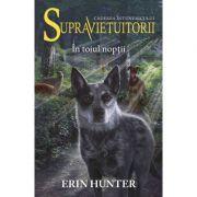 Supraviețuitorii. În toiul nopții, volumul 8 - Erin Hunter