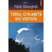 Terra, o planetă des vizitată - Florin Gheorghiță