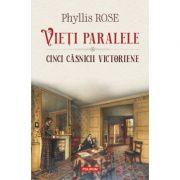 Vieți paralele. Cinci căsnicii victoriene - Phyllis Rose
