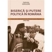 Biserica si putere politica in Romania - Gabriela Grigore