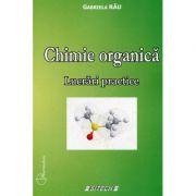 Chimie organica. Lucrari practice - Gabriela Rau