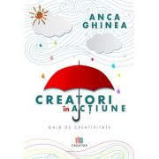 Creatori in actiune. Ghid de creativitate - Anca Ghinea