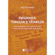 Emigrarea turcilor si tatarilor din Romania in Turcia intre cele doua razboaie mondiale - Metin Omer