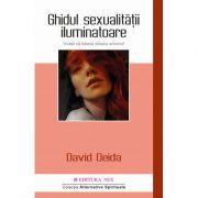 Ghidul sexualitatii iluminatoare. Invata sa traiesti extazul amoros! - David Deida