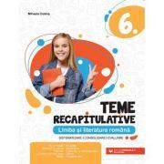 Teme recapitulative. Limba și literatura română. Clasa a VI-a - Mihaela Dobos