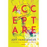 Acceptare. A treia parte din trilogia Southern Reach - Jeff VanderMeer