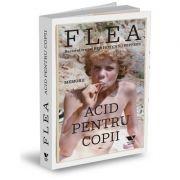 Acid pentru copii. Memorii - Flea
