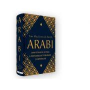 Arabi. 3000 de ani de istorie a popoarelor, triburilor si imperiilor - Tim Mackintosh-Smith