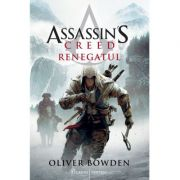 Assassin's Creed. Renegatul - Oliver Bowden