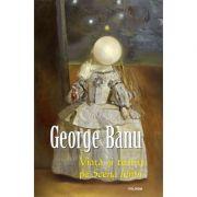 Viaţă şi teatru pe Scena lumii - George Banu
