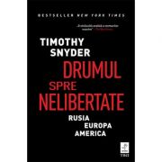 Drumul spre nelibertate - Timothy Snyder