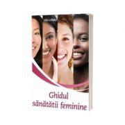 Ghidul sanatatii feminine - Lidia La Marca
