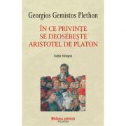 In ce privințe se deosebește Aristotel de Platon - Georgios Gemistos Plethon