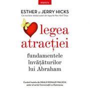 Legea atracţiei. Fundamentele învăţăturilor lui Abraham - Esther Hicks