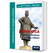 Matematica pentru admiterea in colegiile militare 2021 - Anamaria Fuia