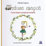 Meduza magica. Carte despre acceptarea emotiilor - Andreea Gherghel