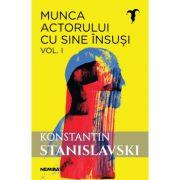 Munca actorului cu sine insusi, volumul 1 - Konstantin Sergheevici Stanislavski