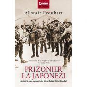 Prizonier la japonezi. Amintirile unui supraviețuitor din Al Doilea Război Mondial - Alistair Urquhart