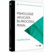 Psihologie aplicata in procesul penal - Gabriela Groza