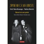 Spune-mi că mă iubești. Erich Maria Remarque – Marlene Dietrich: Mărturii ale unei patimi - Werner Fuld, Thomas F. Schneider