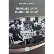 Urme ale unor oameni de seama - Mircea Gelu Buta