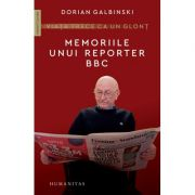Viața trece ca un glonț. Memoriile unui reporter BBC - Dorian Galbinski