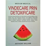 Medium medical. Vindecare prin detoxificare - Anthony William