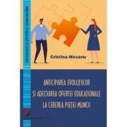 Anticiparea evolutiilor si adecvarea ofertei educationale la cererea pietei muncii - Cristina Mocanu
